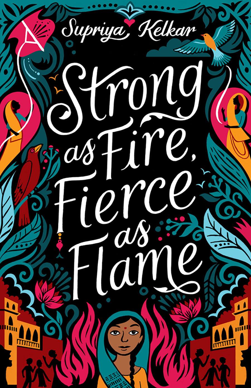 Strong as Fire, Fierce as Flame by Supriya Kelkar